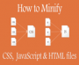 How to Minify CSS, JavaScript & HTML files