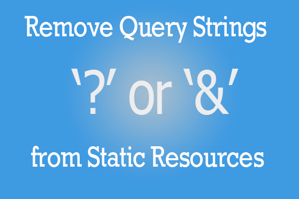 Remove Query Strings from Static Resources-TechNumero.Com