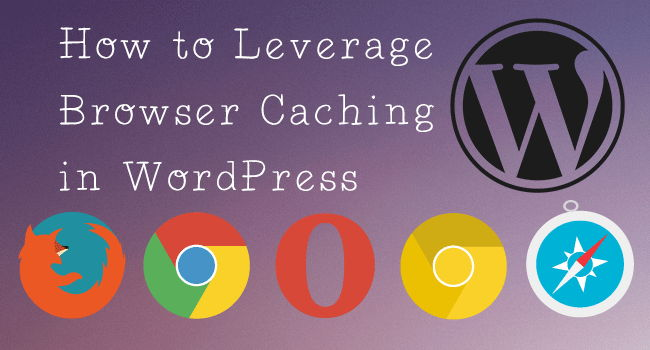 How to Leverage Browser Caching WordPress