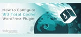 Configure W3 Total Cache WordPress Plugin for Best Performance