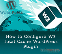 How to Install and Configure W3 Total Cache WordPress Plugin