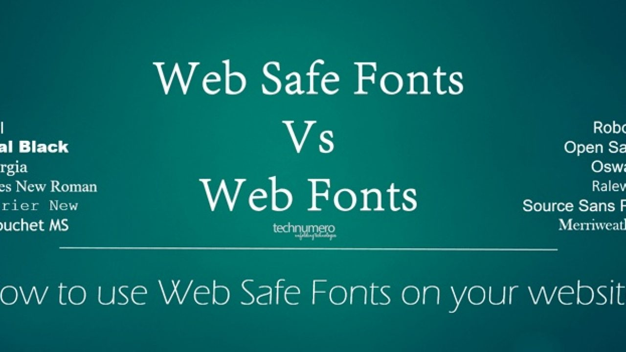 Why [& how] Use Web Safe Fonts over Web Fonts | TechNumero