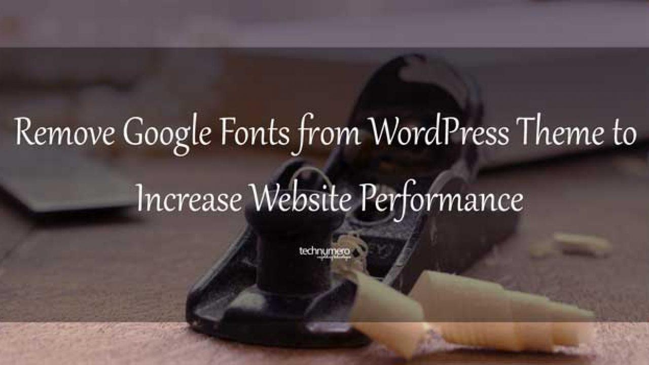 Remove Google Fonts from WordPress Theme   TechNumero