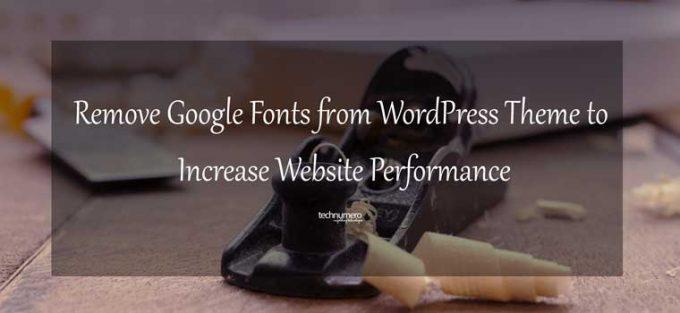 Remove Google Fonts from WordPress Theme | TechNumero