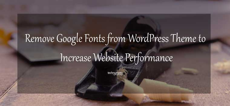 Remove Google Fonts from WordPress Theme