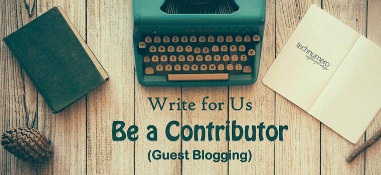 Write for Us – Be a Contributor (Guest Blogging) @TechNumero